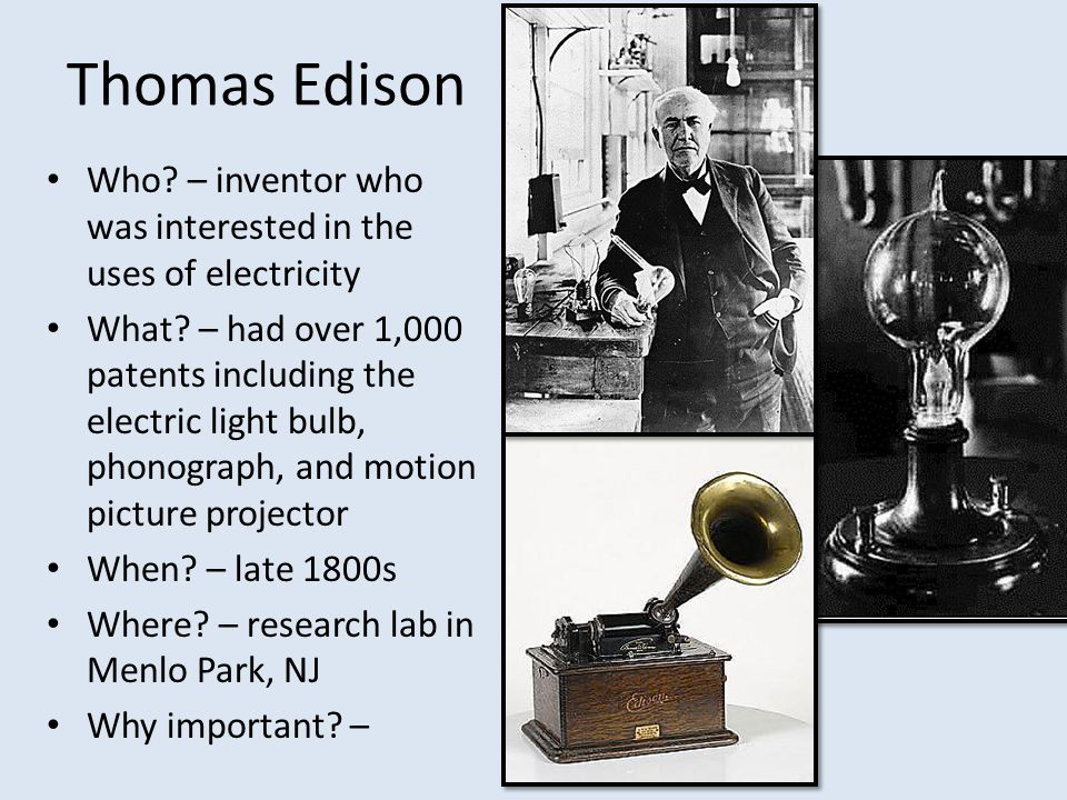 Thomas Edison Who – inventor who was interested in the uses of electricity.