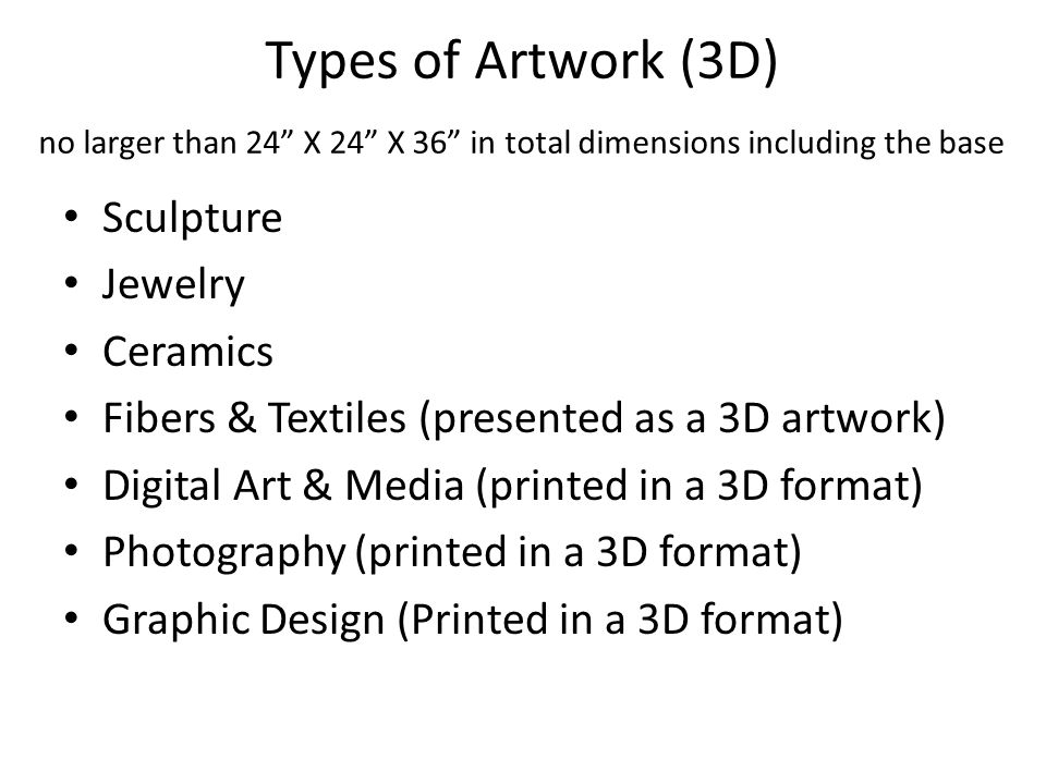 Types of Artwork (3D) no larger than 24 X 24 X 36 in total dimensions including the base
