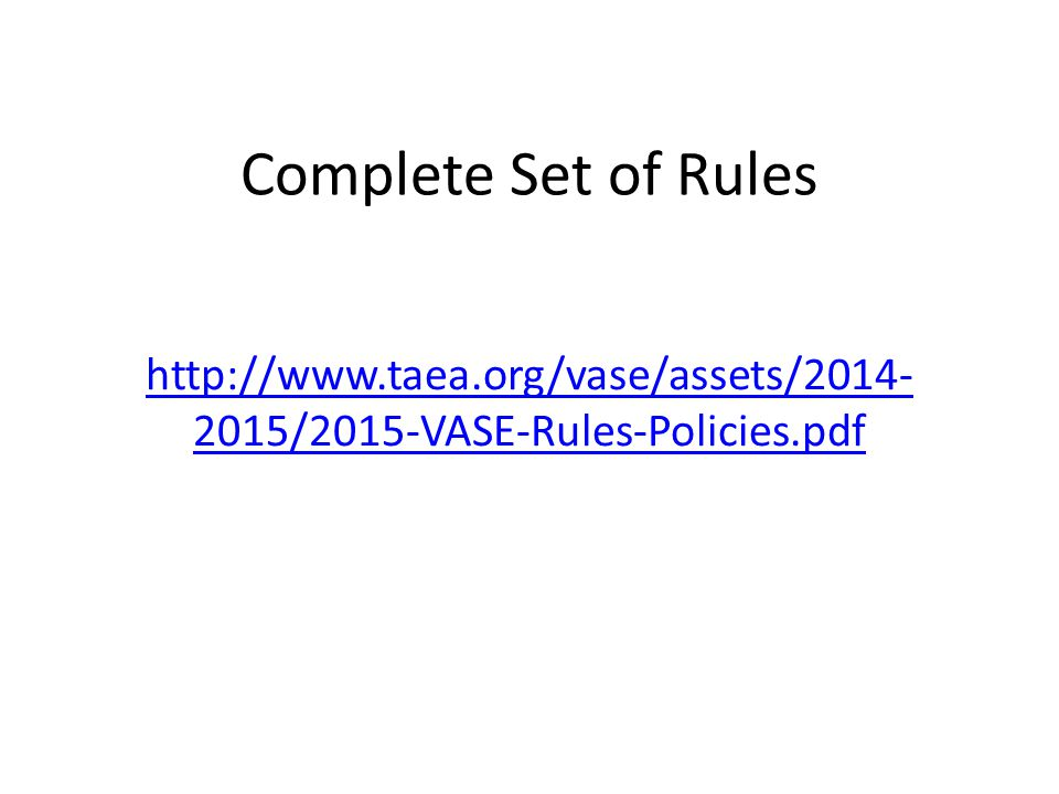 Complete Set of Rules http://www.taea.org/vase/assets/2014-2015/2015-VASE-Rules-Policies.pdf