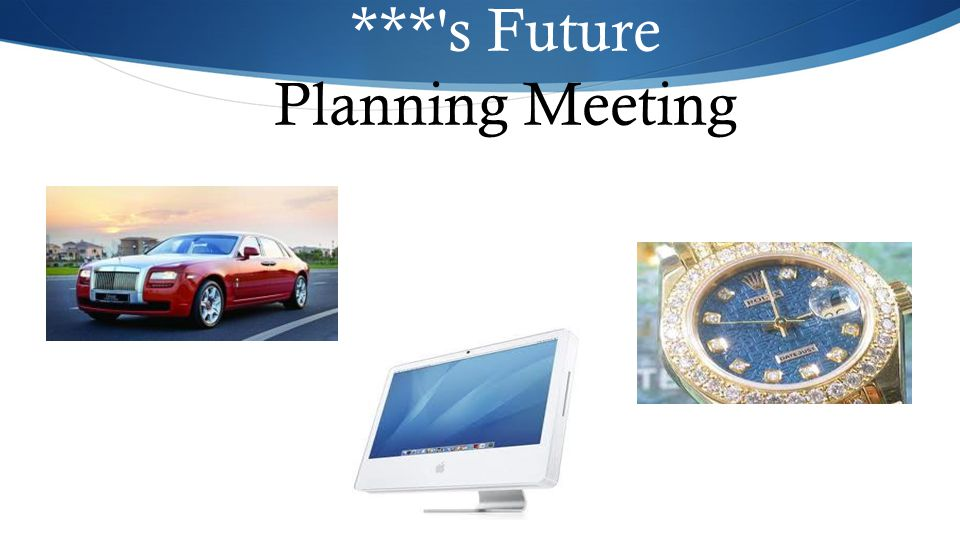 *** s Future Planning Meeting