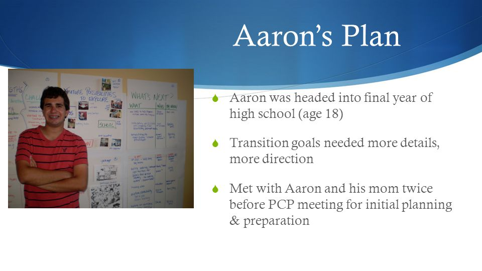 Aaron's Plan Aaron was headed into final year of high school (age 18)