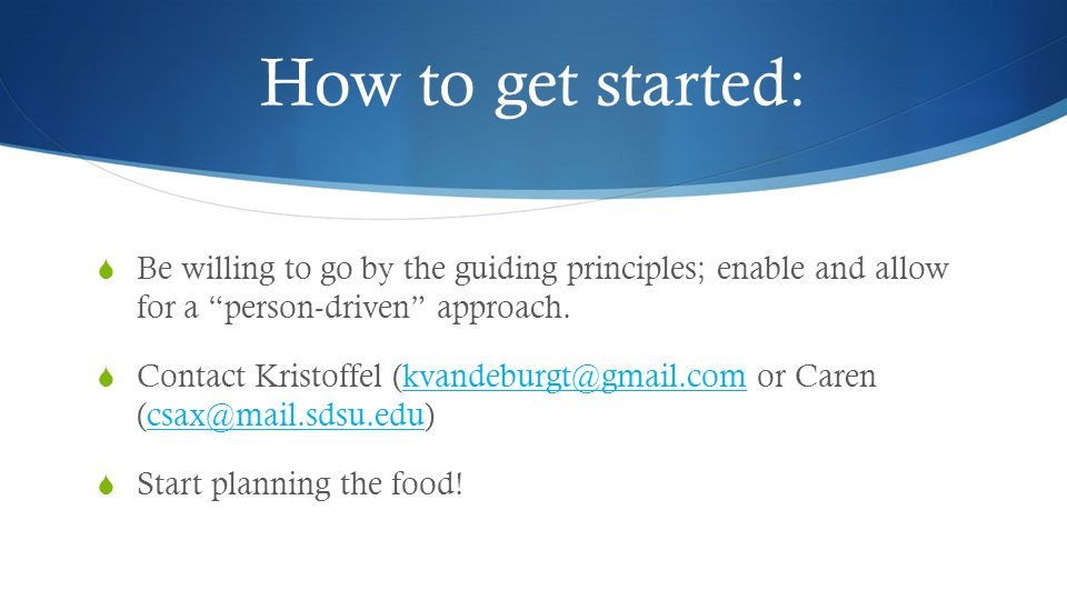 How to get started: Be willing to go by the guiding principles; enable and allow for a person-driven approach.