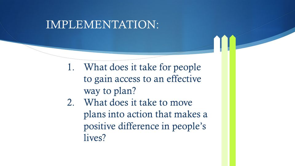 IMPLEMENTATION: What does it take for people to gain access to an effective way to plan