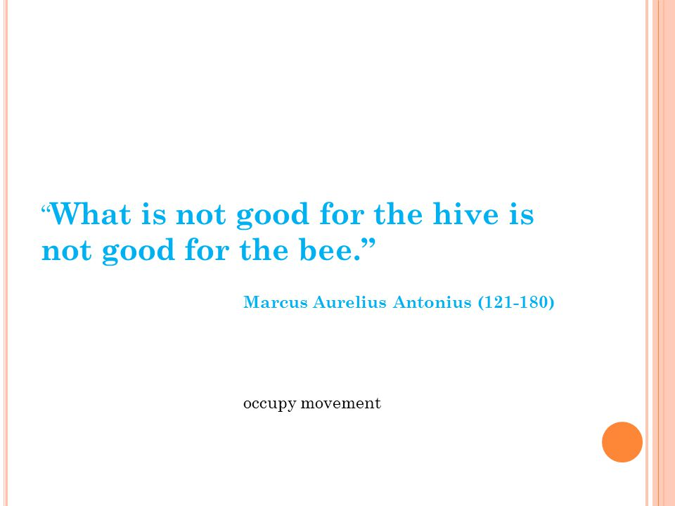 What is not good for the hive is not good for the bee.