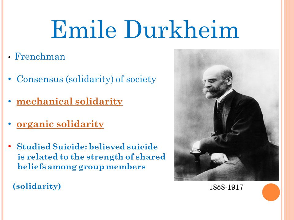 Emile Durkheim Consensus (solidarity) of society mechanical solidarity
