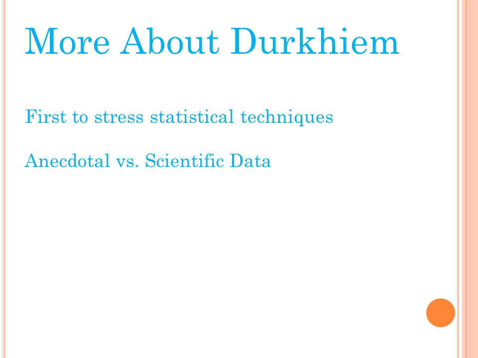 More About Durkhiem First to stress statistical techniques