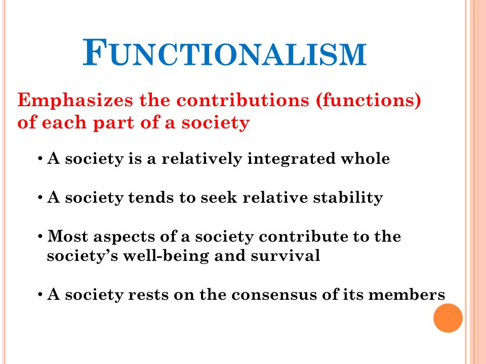 Functionalism Emphasizes the contributions (functions)
