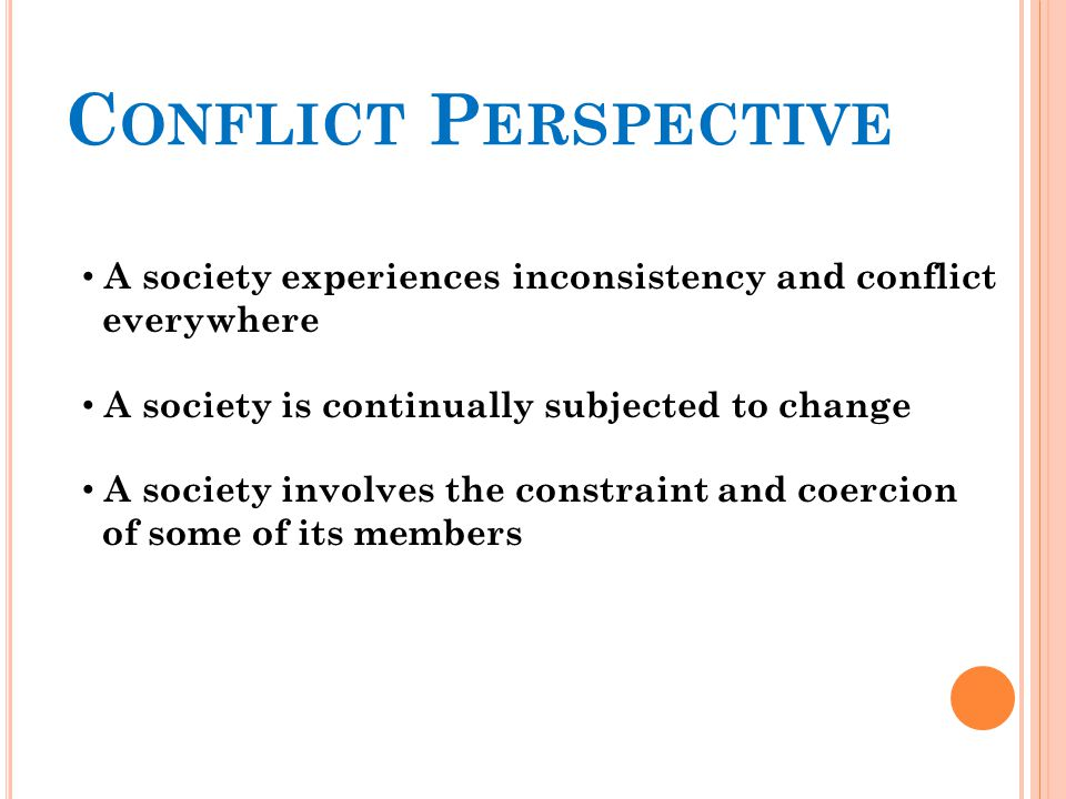 Conflict Perspective A society experiences inconsistency and conflict