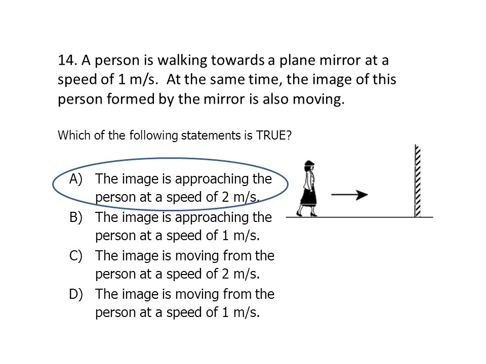 14. A person is walking towards a plane mirror at a speed of 1 m/s