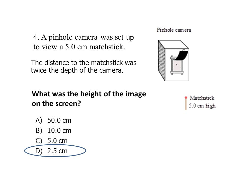 4. A pinhole camera was set up to view a 5.0 cm matchstick.