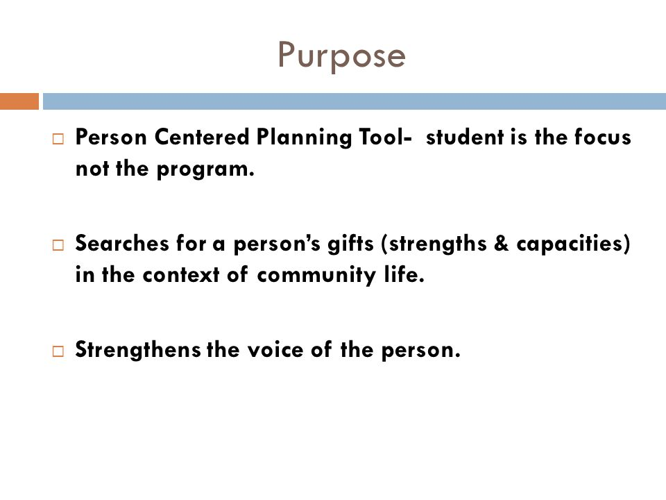 Purpose Person Centered Planning Tool- student is the focus not the program.