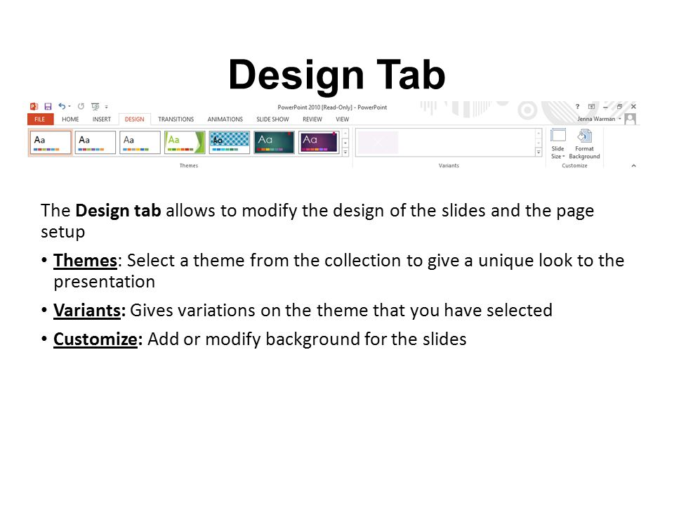 Design Tab The Design tab allows to modify the design of the slides and the page setup.
