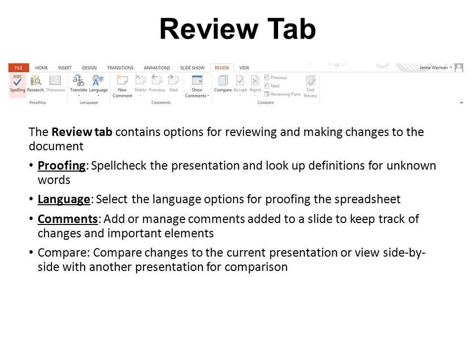Review Tab The Review tab contains options for reviewing and making changes to the document.