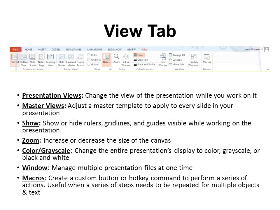 View Tab Presentation Views: Change the view of the presentation while you work on it.