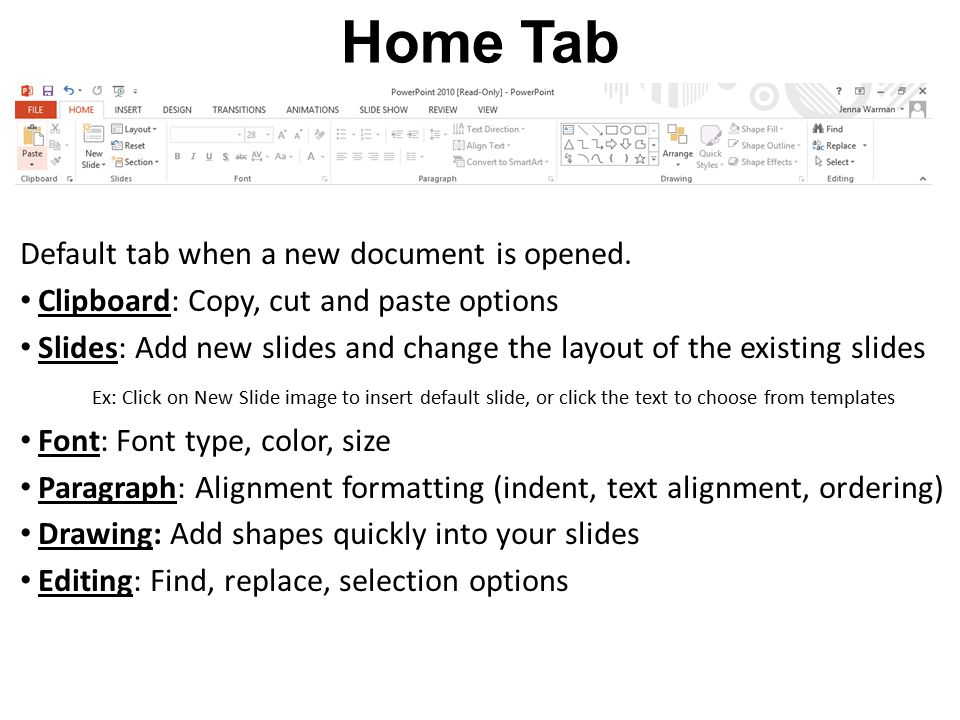 Home Tab Default tab when a new document is opened.