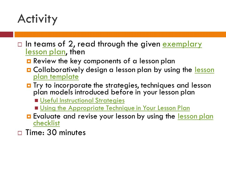 Activity In teams of 2, read through the given exemplary lesson plan, then. Review the key components of a lesson plan.