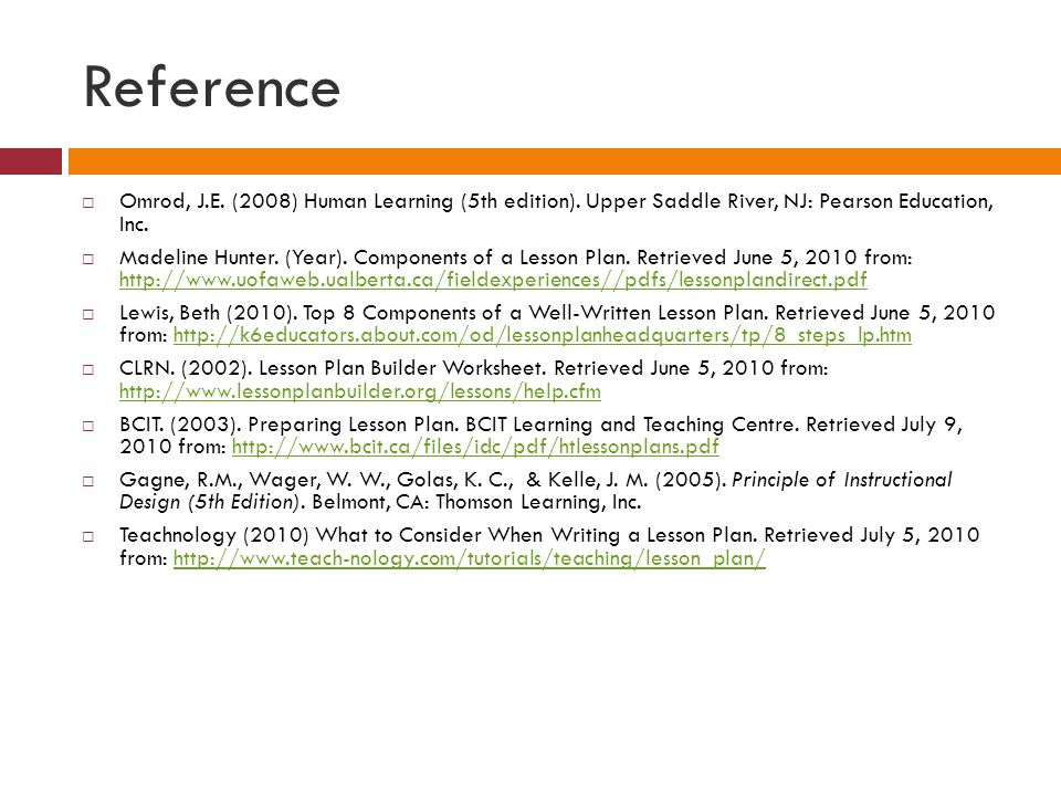 Reference Omrod, J.E. (2008) Human Learning (5th edition). Upper Saddle River, NJ: Pearson Education, Inc.