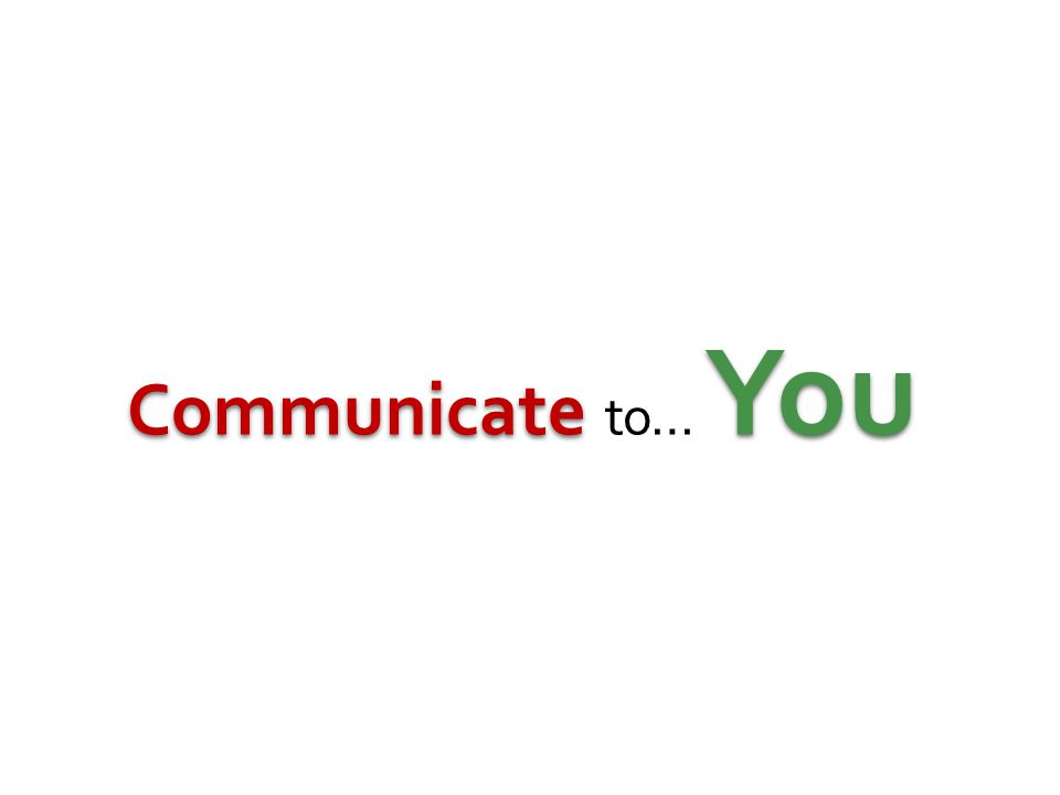 Communicate to… You