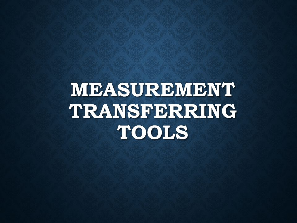 Measurement Transferring Tools