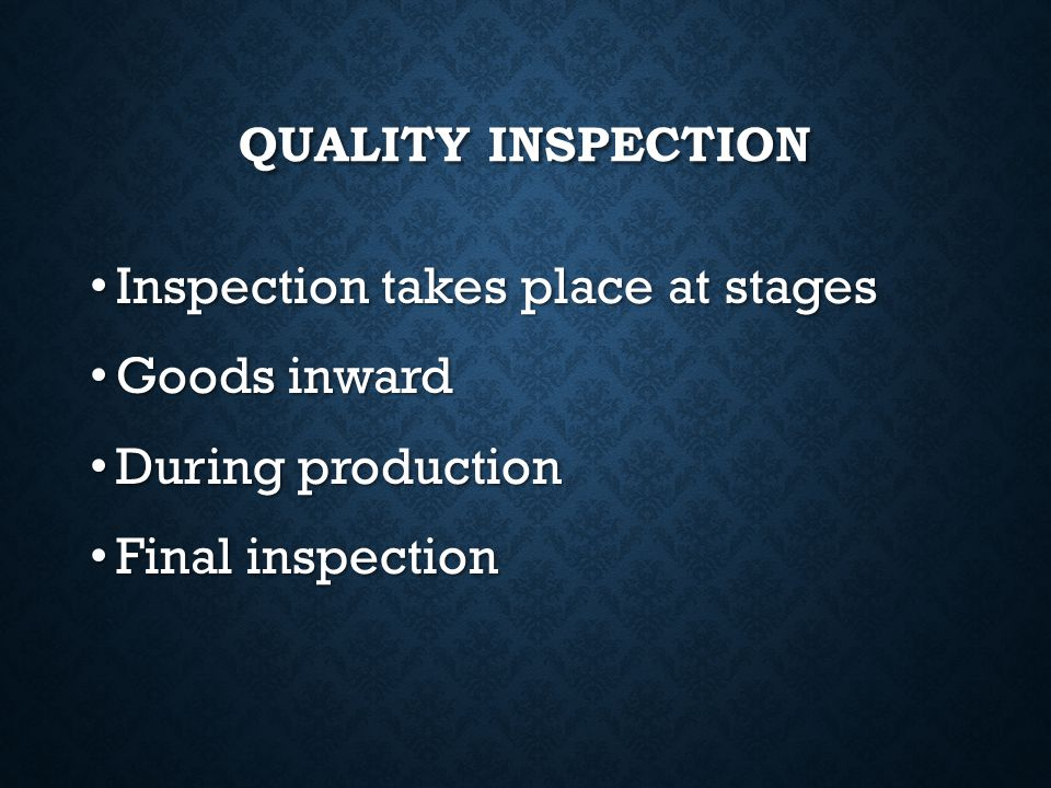 Inspection takes place at stages Goods inward During production