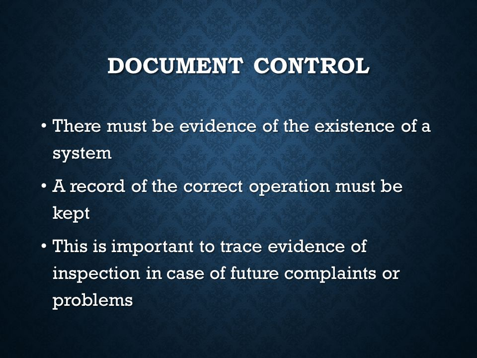 Document control There must be evidence of the existence of a system
