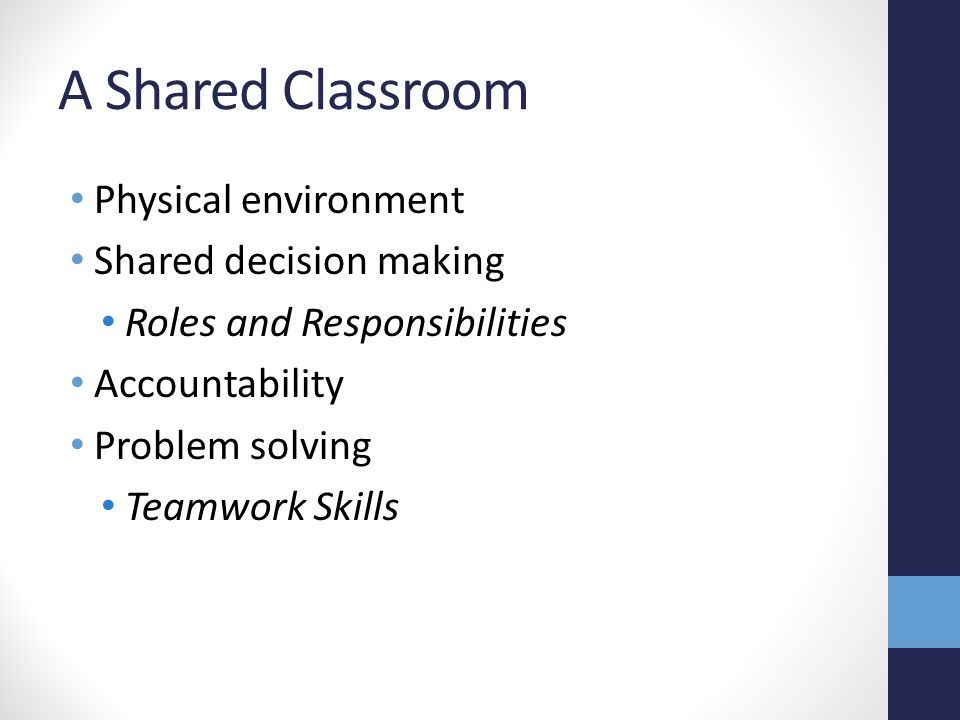 A Shared Classroom Physical environment Shared decision making