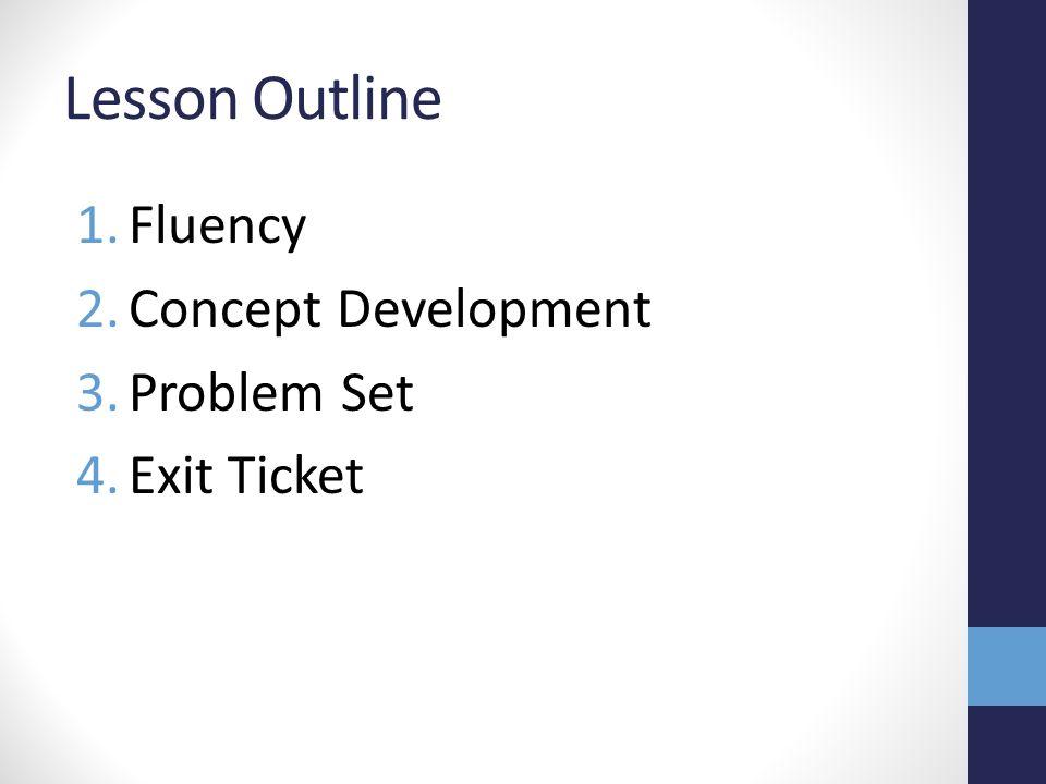 Lesson Outline Fluency Concept Development Problem Set Exit Ticket