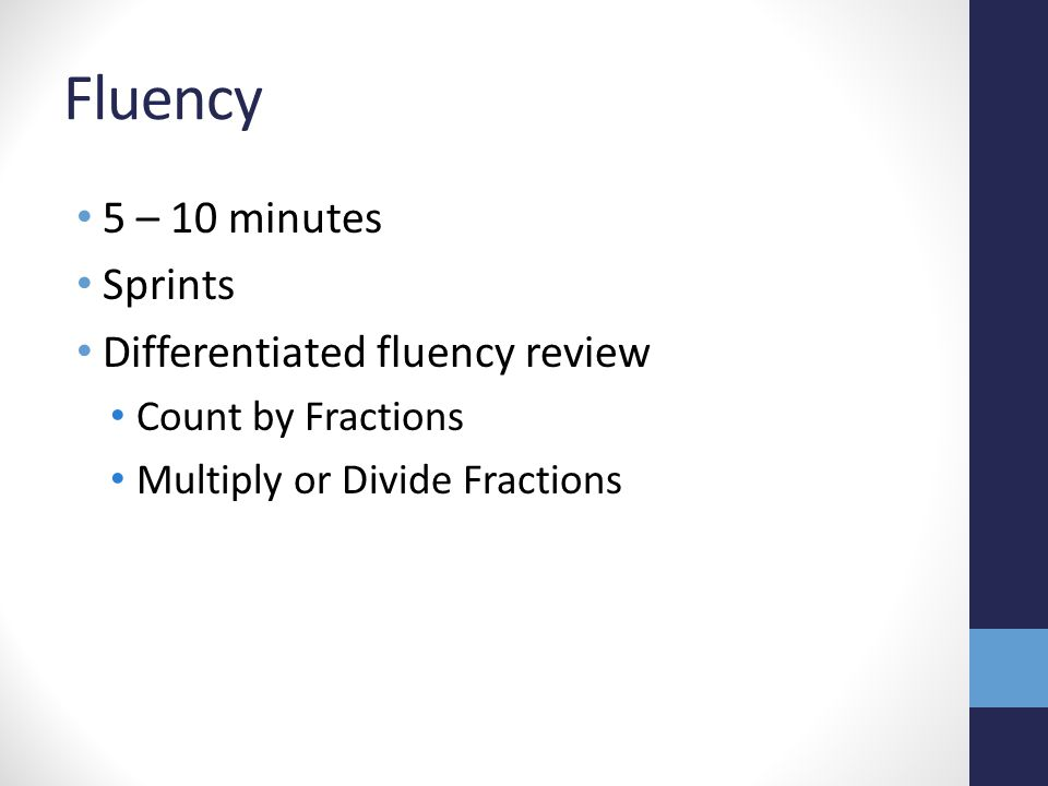 Fluency 5 – 10 minutes Sprints Differentiated fluency review