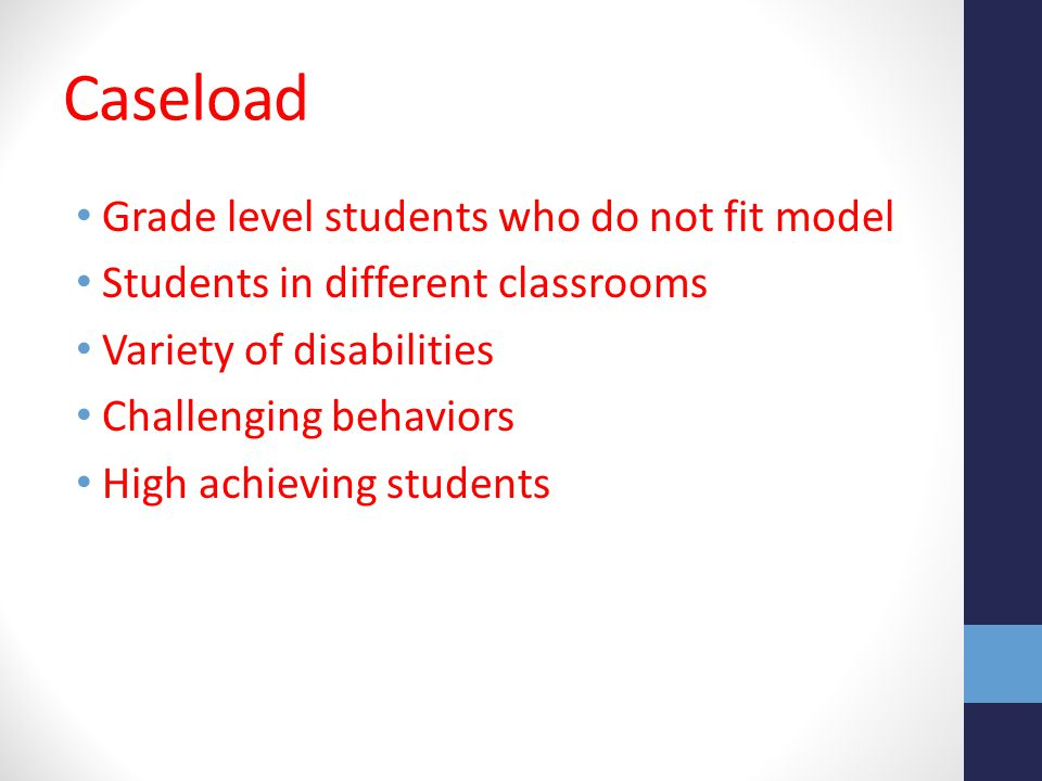 Caseload Grade level students who do not fit model