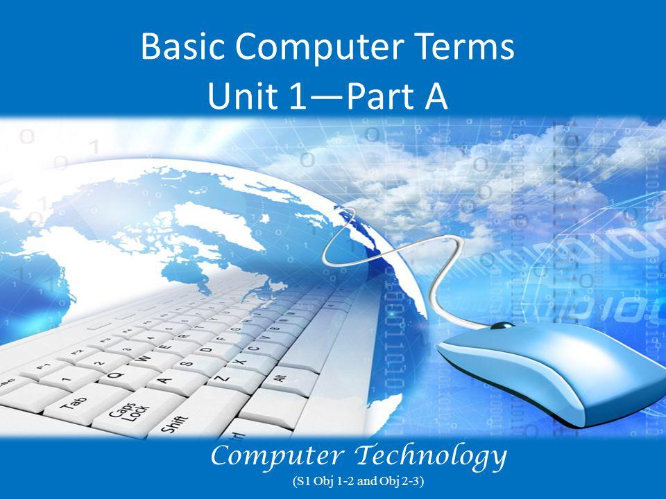 Basic Computer Terms Unit 1—Part A