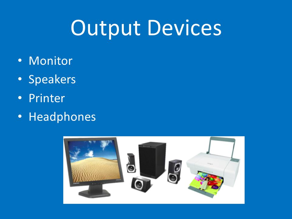 Output Devices Monitor Speakers Printer Headphones
