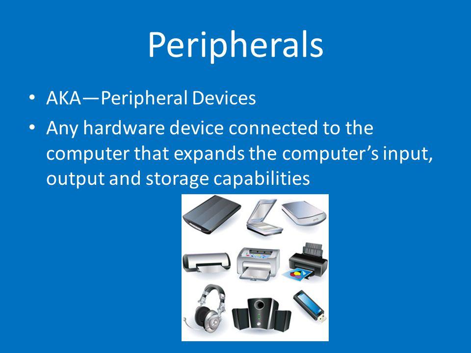 Peripherals AKA—Peripheral Devices