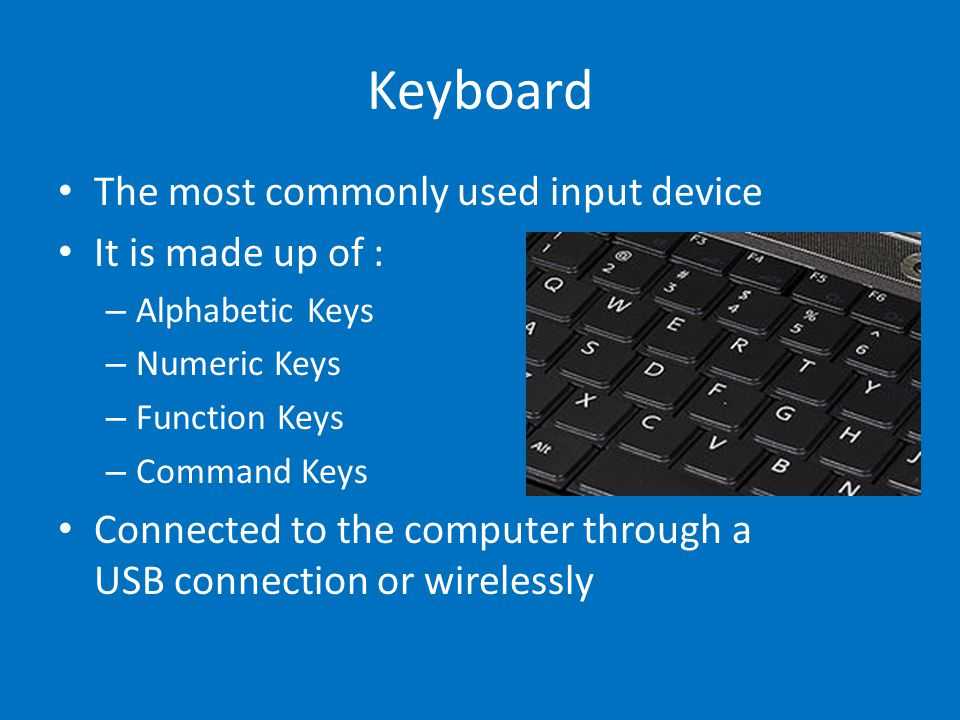 Keyboard The most commonly used input device It is made up of :