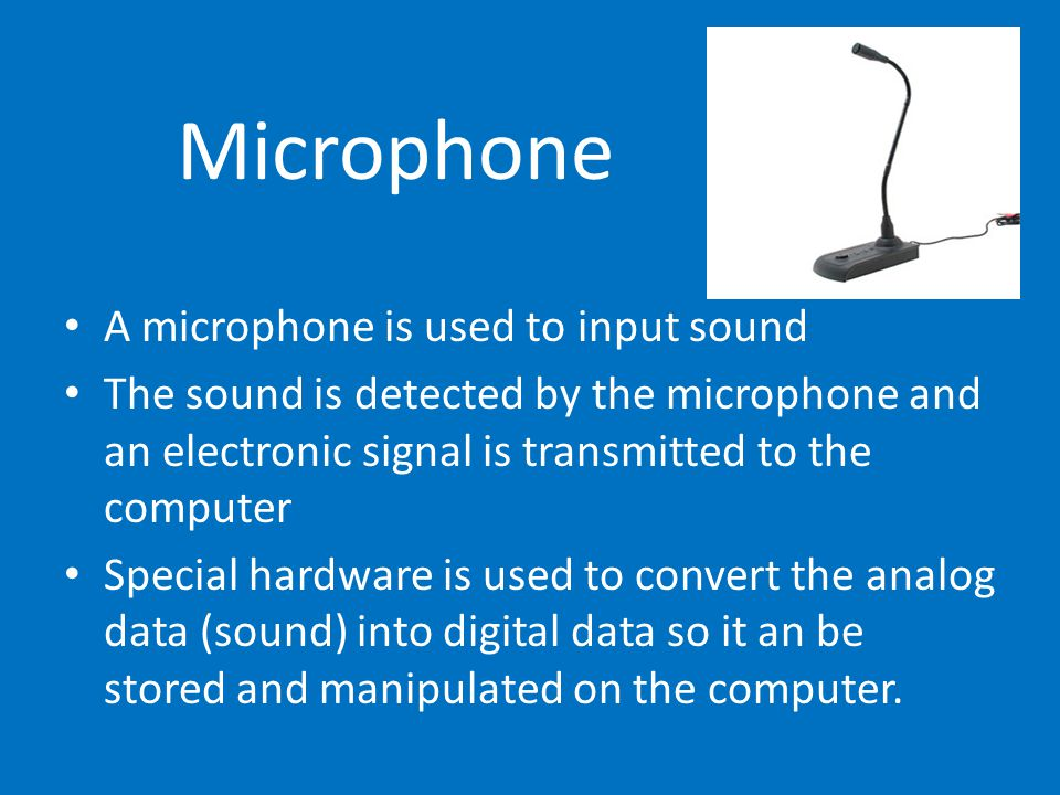 Microphone A microphone is used to input sound