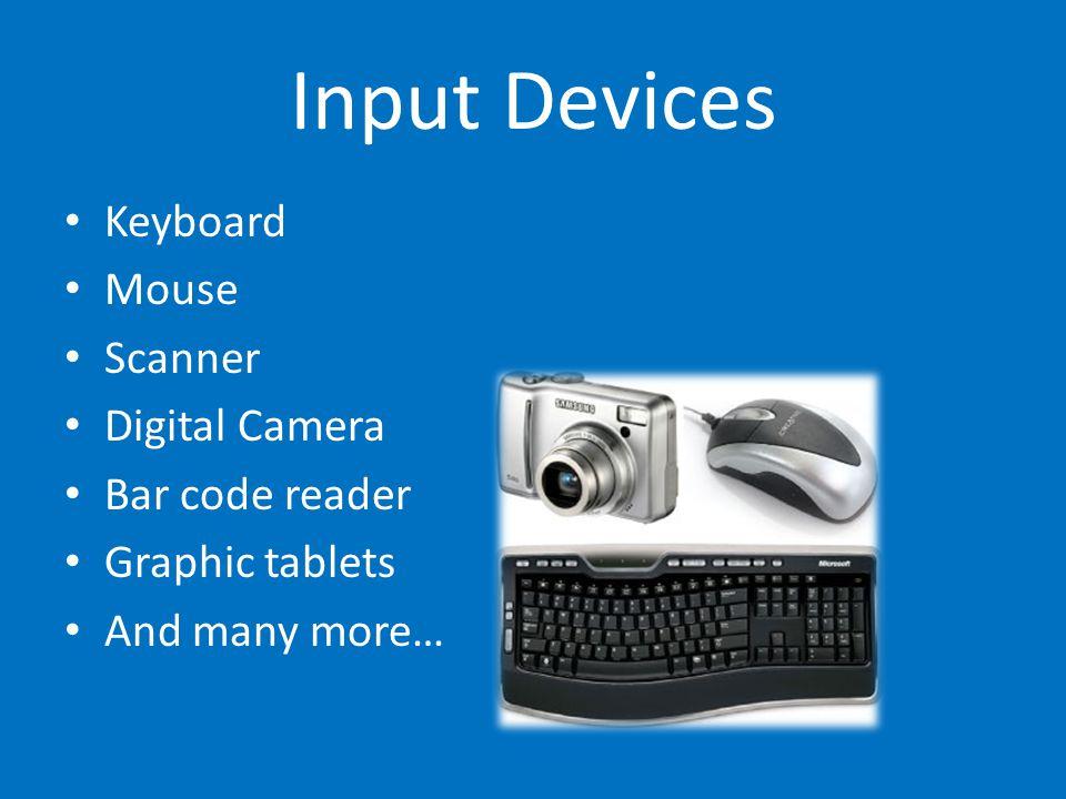 Input Devices Keyboard Mouse Scanner Digital Camera Bar code reader
