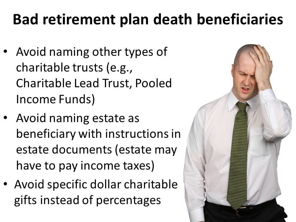 Bad retirement plan death beneficiaries