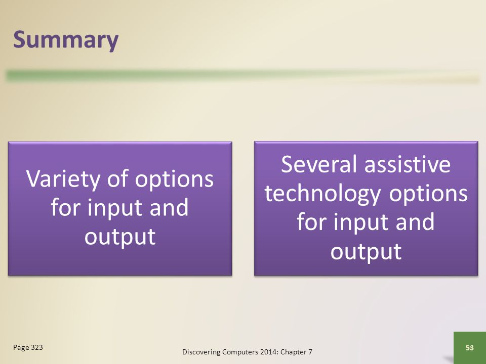Summary Several assistive technology options for input and output