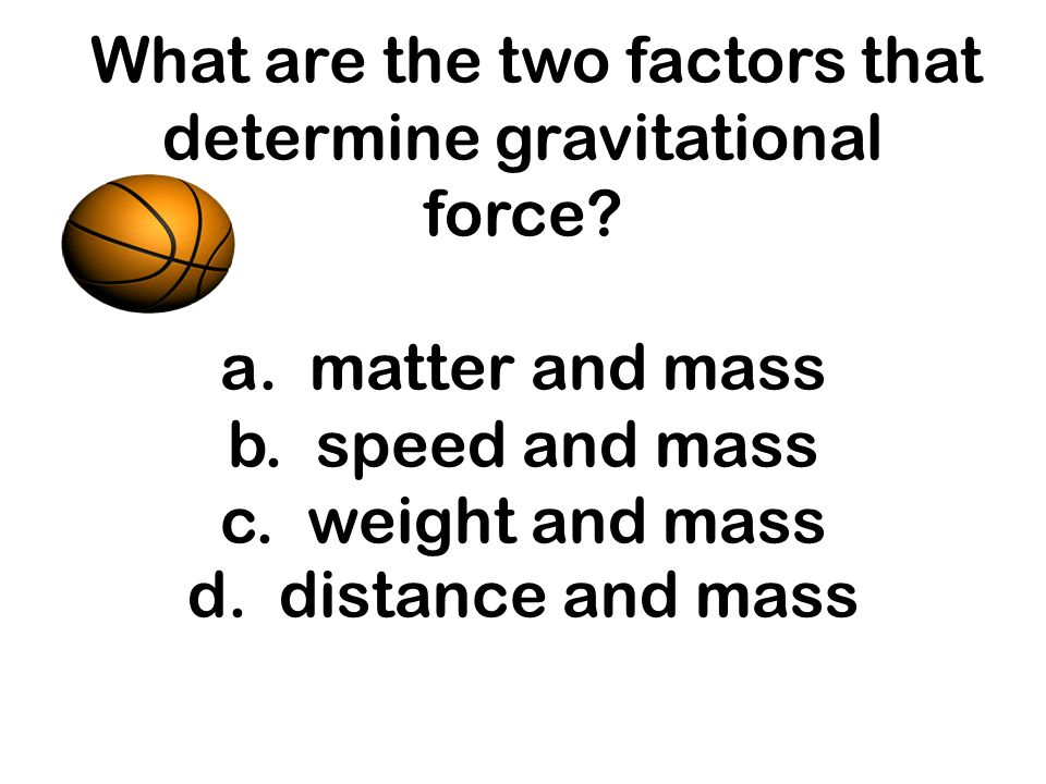 What are the two factors that determine gravitational force. a