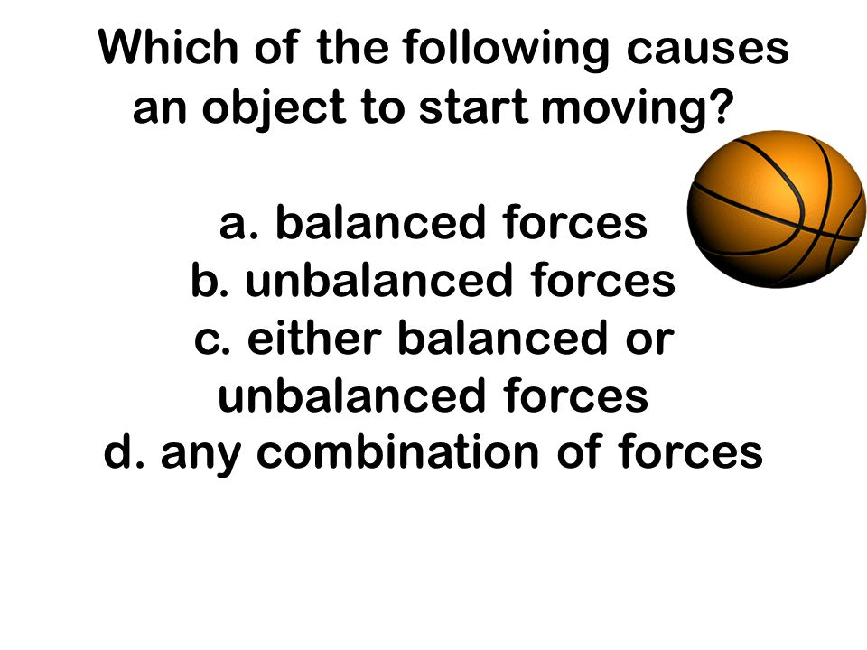Which of the following causes an object to start moving. a