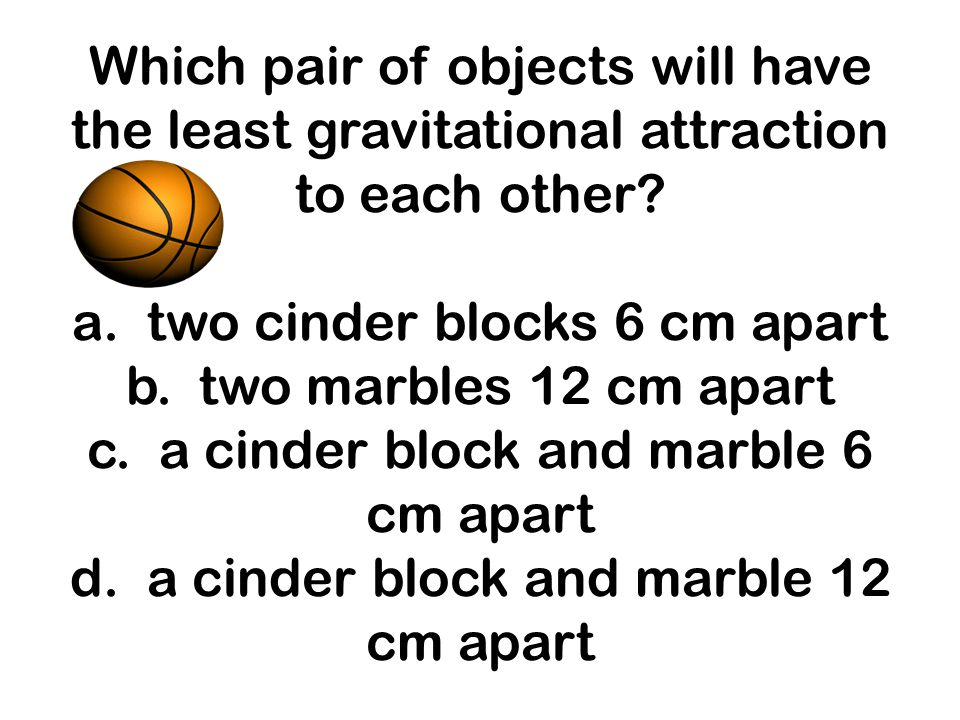 Which pair of objects will have the least gravitational attraction to each other.