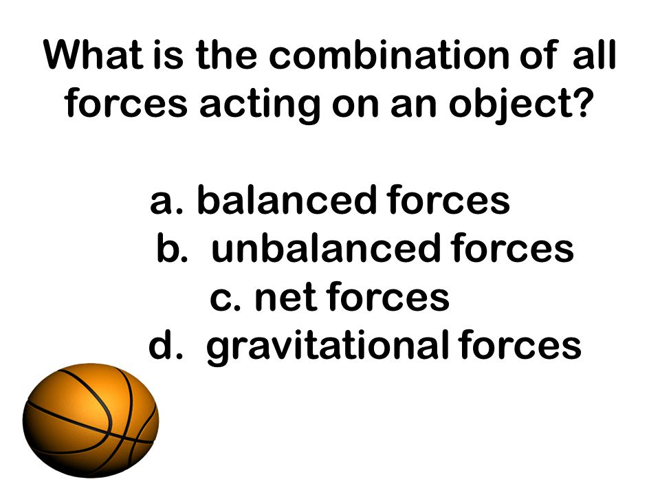 What is the combination of all forces acting on an object. a