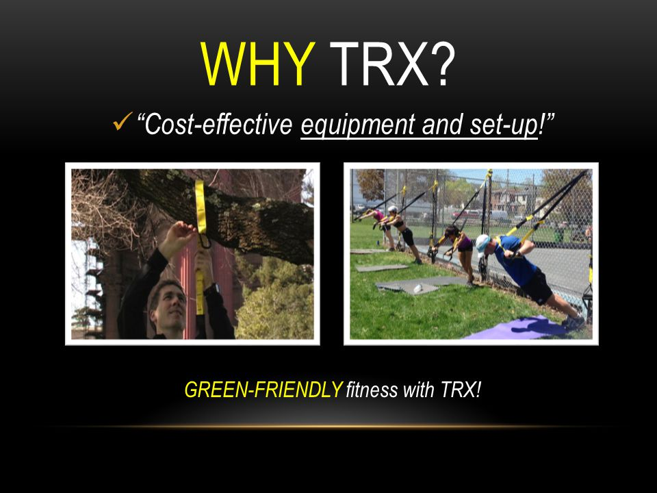 WHY TRX Cost-effective equipment and set-up!