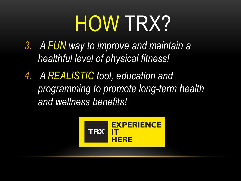 HOW TRX A FUN way to improve and maintain a healthful level of physical fitness!
