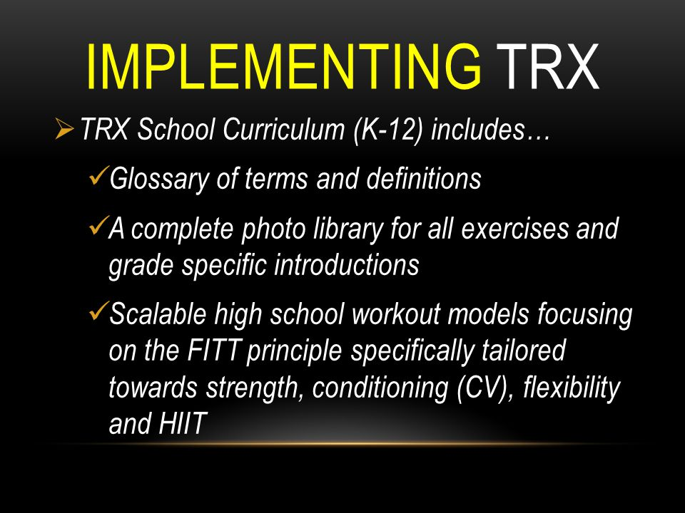 IMPLEMENTING TRX TRX School Curriculum (K-12) includes…