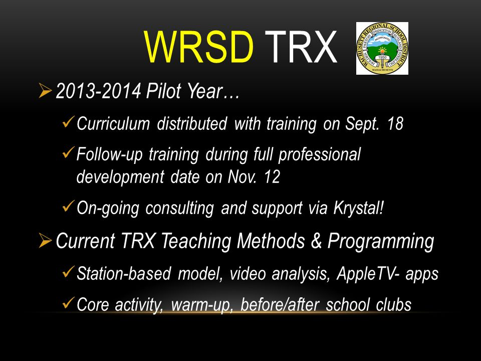 WRSD TRX 2013-2014 Pilot Year… Curriculum distributed with training on Sept. 18.
