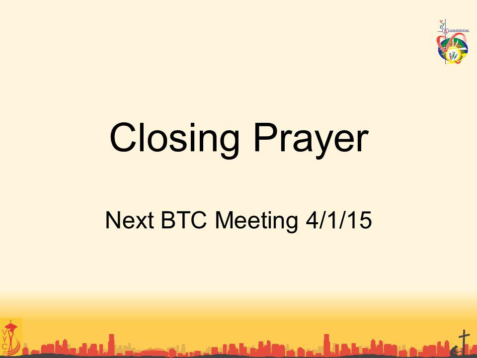 Closing Prayer Next BTC Meeting 4/1/15