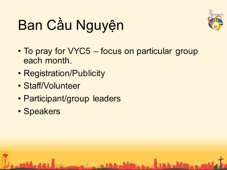 Ban Cầu Nguyện To pray for VYC5 – focus on particular group each month. Registration/Publicity. Staff/Volunteer.