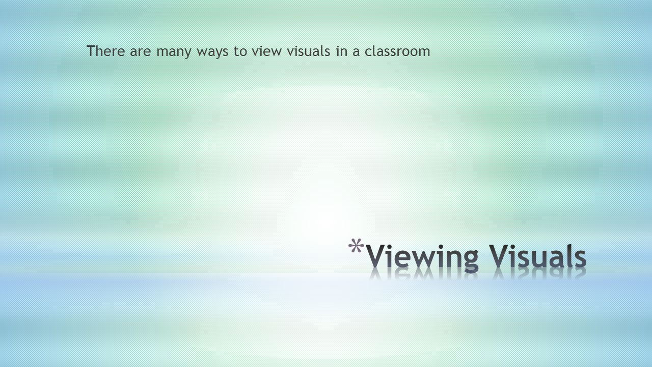 There are many ways to view visuals in a classroom