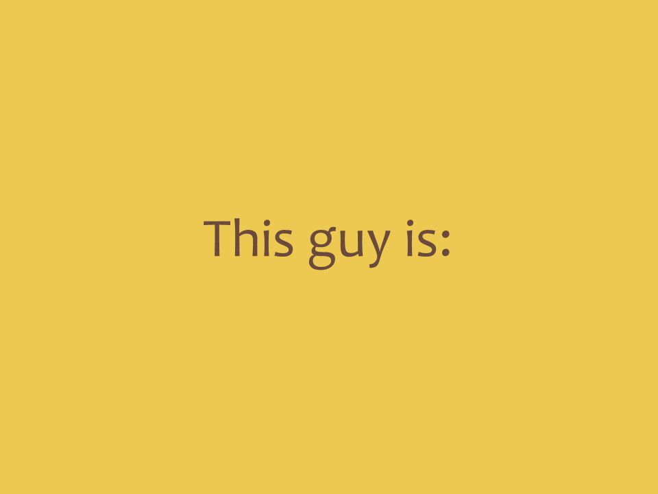 This guy is: