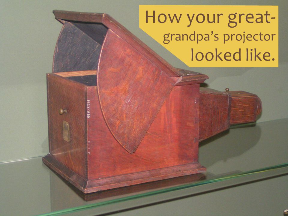 How your great- grandpa's projector looked like.